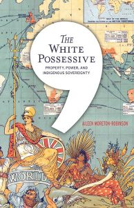 The White Possessive by Aileen Moreton-Robinson (2015)